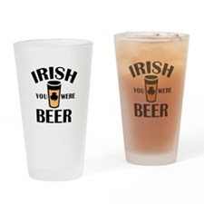 Irish You Were Beer Drinking Glass