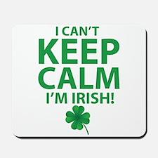 I Can't Keep Calm I'm Irish Mousepad