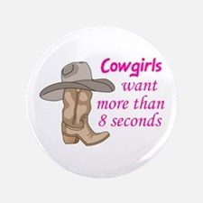 "COWGIRLS WANT MORE 3.5"" Button"