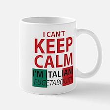 I Can't Keep Calm I'm Italian Fugetaboutit