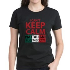 I Can't Keep Calm I'm Italian Fugetaboutit T-Shirt