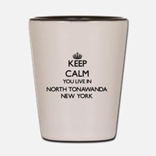 Keep calm you live in North Tonawanda N Shot Glass