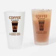Coffee is Always a Good Idea Drinking Glass