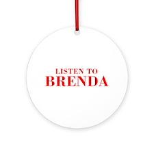 LISTEN TO BRENDA-Bod red 300 Ornament (Round)