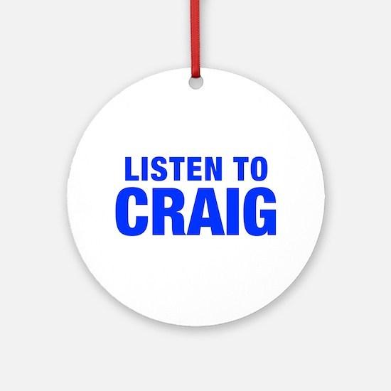 LISTEN TO CRAIG-Hel blue 400 Ornament (Round)