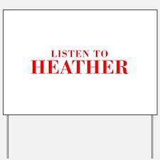 LISTEN TO HEATHER-Bod red 300 Yard Sign