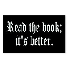"Sticker - ""Read the book; it's better."""