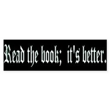 "Bumper Sticker - ""Read the book; it's better."