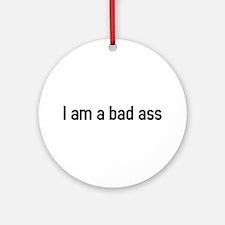 I am a bad ass Ornament (Round)