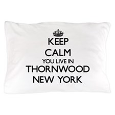 Keep calm you live in Thornwood New Yo Pillow Case