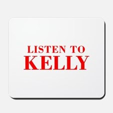LISTEN TO KELLY-Bod red 300 Mousepad