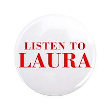 "LISTEN TO LAURA-Bod red 300 3.5"" Button"