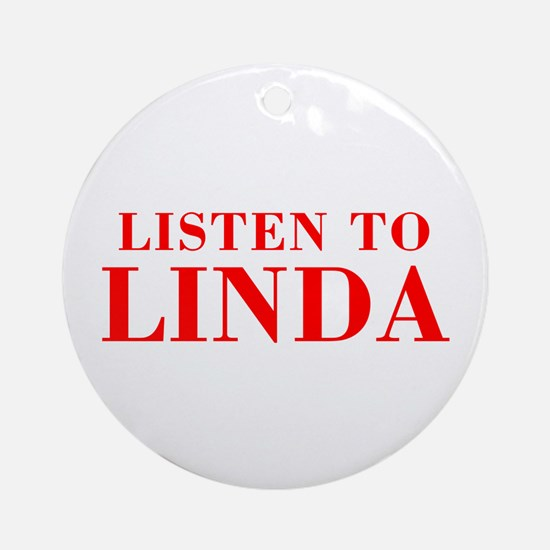 LISTEN TO LINDA-Bod red 300 Ornament (Round)