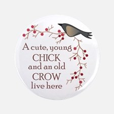 "CUTE CHICK & OLD CROW 3.5"" Button"