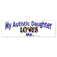 My Autistic Daughter Loves Me Bumper Bumper Stickers