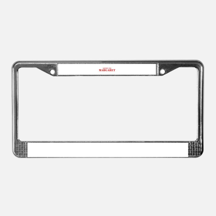 LISTEN TO MARGARET-Bod red 300 License Plate Frame