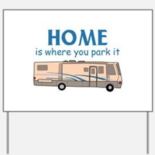 Home Is Where You Park It! Yard Sign