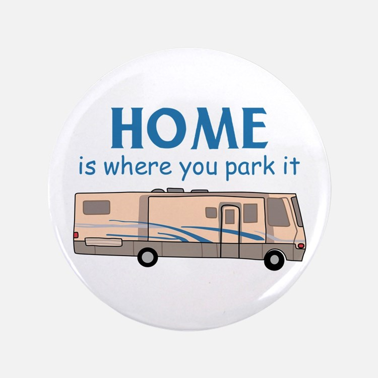 """Home Is Where You Park It! 3.5"""" Button"""
