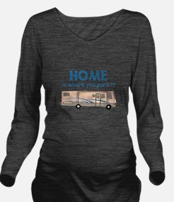 Home Is Where You Park It! Long Sleeve Maternity T