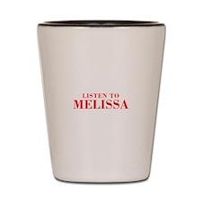 LISTEN TO MELISSA-Bod red 300 Shot Glass