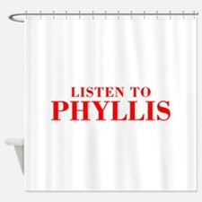 LISTEN TO PHYLLIS-Bod red 300 Shower Curtain