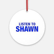 LISTEN TO SHAWN-Hel blue 400 Ornament (Round)