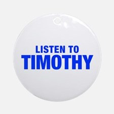 LISTEN TO TIMOTHY-Hel blue 400 Ornament (Round)