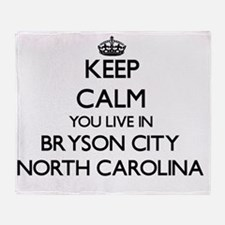 Keep calm you live in Bryson City No Throw Blanket