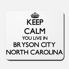 Keep calm you live in Bryson City North Mousepad