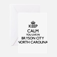 Keep calm you live in Bryson City N Greeting Cards