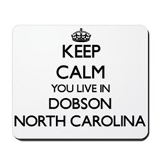 Keep calm you live in Dobson North Carol Mousepad