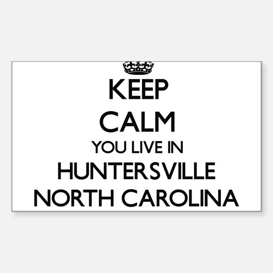 Keep calm you live in Huntersville North C Decal