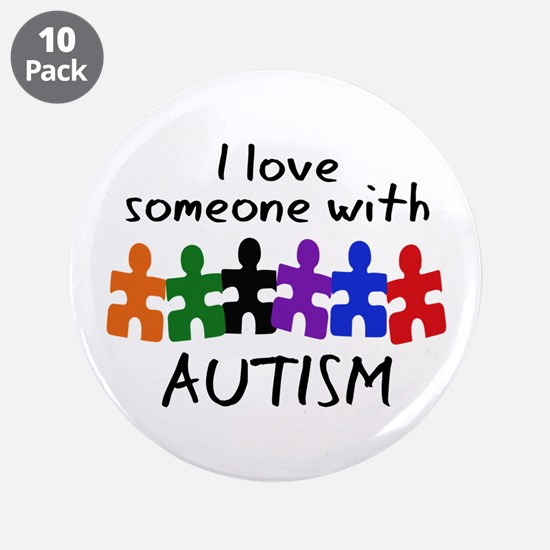 "I LOVE SOMEONE WITH AUTISM 3.5"" Button (10 pack)"