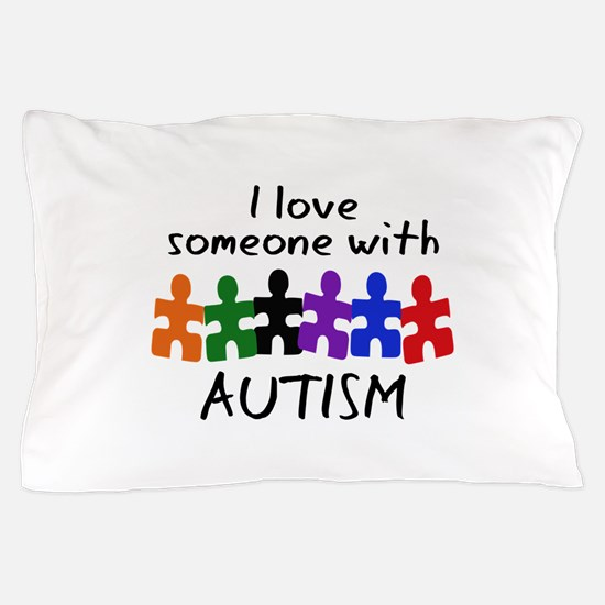 I LOVE SOMEONE WITH AUTISM Pillow Case