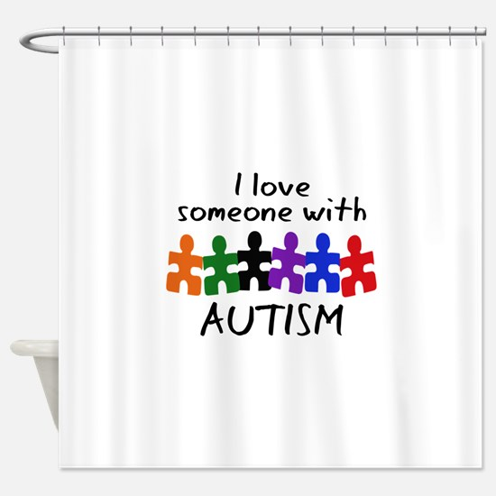 I LOVE SOMEONE WITH AUTISM Shower Curtain