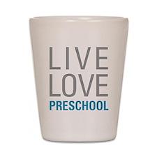 Live Love Preschool Shot Glass