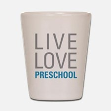 Live Love Preschool Shot Glass