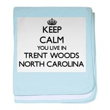 Keep calm you live in Trent Woods Nor baby blanket