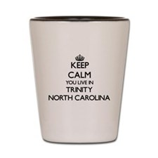 Keep calm you live in Trinity North Car Shot Glass