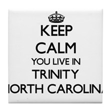 Keep calm you live in Trinity North C Tile Coaster