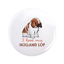 "I Love My Holland Lop 3.5"" Button"