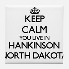 Keep calm you live in Hankinson North Tile Coaster