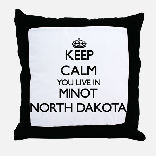 Keep calm you live in Minot North Dak Throw Pillow