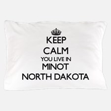 Keep calm you live in Minot North Dako Pillow Case