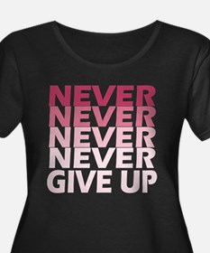 Never Give Up Pink Dark Plus Size T-Shirt