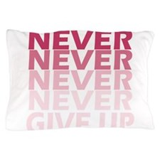 Never Give Up Pink Dark Pillow Case