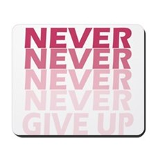 Never Give Up Pink Dark Mousepad