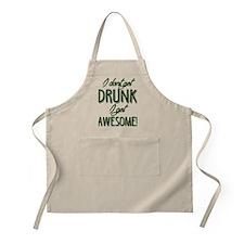 I Don't Get Drunk I Get Awesome Apron