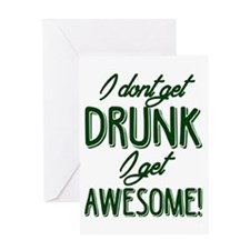 I Don't Get Drunk I Get Awesome Greeting Card