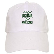 I Don't Get Drunk I Get Awesome Baseball Cap